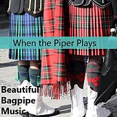 When the Piper Plays: Beautiful Bagpipe Music by Various Artists