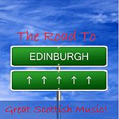 The Road to Edinburgh: Great Scottish Music! by Various Artists