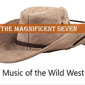 The Magnificent Seven: Music of the Wild West by Various Artists
