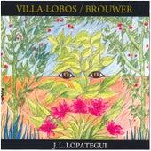 Heitor Villa-Lobos: Preludes & Studies - Leo Brouwer: Elogio de la Danza & Tarantos by José Luis Lopátegui