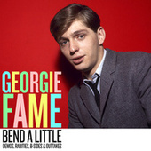 Bend A little: Demos, Rarities & Outtakes by Georgie Fame