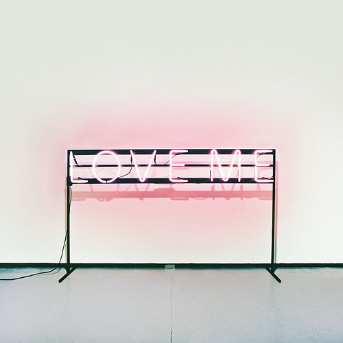 Love Me by The 1975