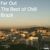Far Out: The Best of Chill Brazil by Various Artists