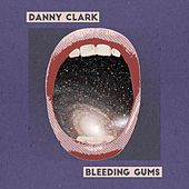 Bleeding Gums by Danny Clark