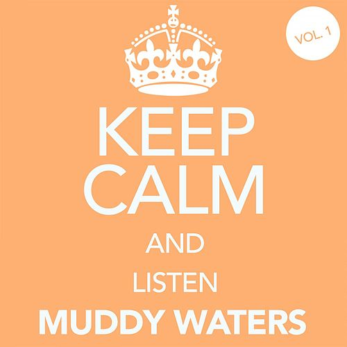 Keep Calm and Listen Muddy Waters (Vol. 01) von Muddy Waters