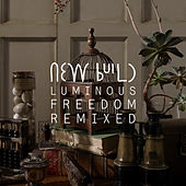 Luminous Freedom (Remixes) by New Build