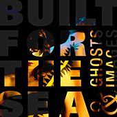 Ghosts & Images by Built for the Sea