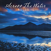 Across the Water by Bill Leslie