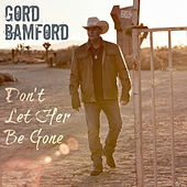 Don't Let Her Be Gone by Gord Bamford