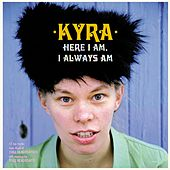 Here I Am, I Always Am by Kyra