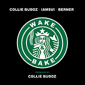Wake & Bake (feat. IAMSU!, Berner) by Collie Buddz