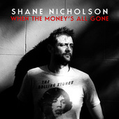 When The Money's All Gone by Shane Nicholson