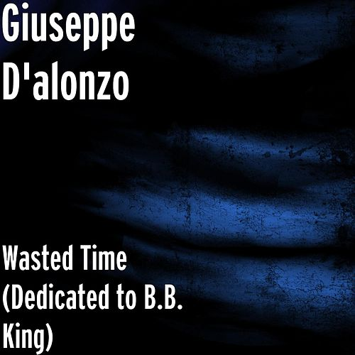Wasted Time (Dedicated to B.B. King) by Giuseppe D'alonzo