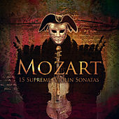 Mozart: 15 Supreme Violin Sonatas – Classical Masterpieces to Destress & Relax, Leisure & Entertaiment with Famous Composer by Various Artists