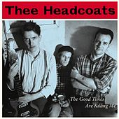 The Good Times Are Killing Me by Thee Headcoats