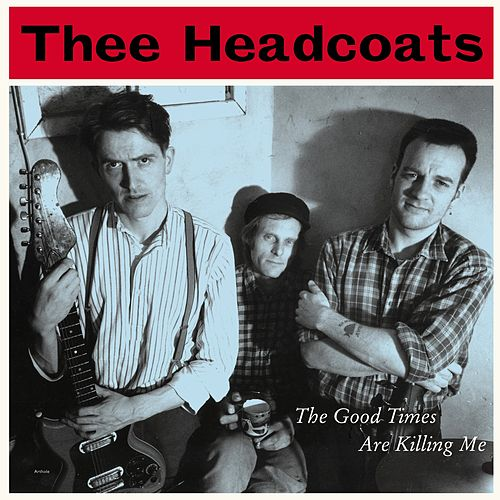 The Good Times Are Killing Me von Thee Headcoats