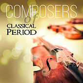Composers of Classical Period – Greatest Classical Music with Mozart, Beethoven, Haydn, Paganini by Various Artists