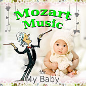 Mozart Music For My Baby – Classical Lullabies Music for Baby's Bedtime & Relaxation, Soothing Backgroud Music for Kids and Childrens by Various Artists