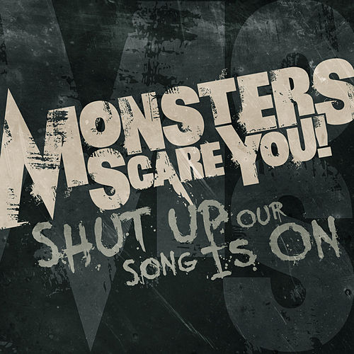 Shut Up, Our Song Is On. by Monsters Scare You!