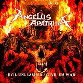 Evil Unleashed / Give 'Em War by Angelus Apatrida
