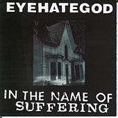 In the Name of the Suffering (Reissue) by Eyehategod