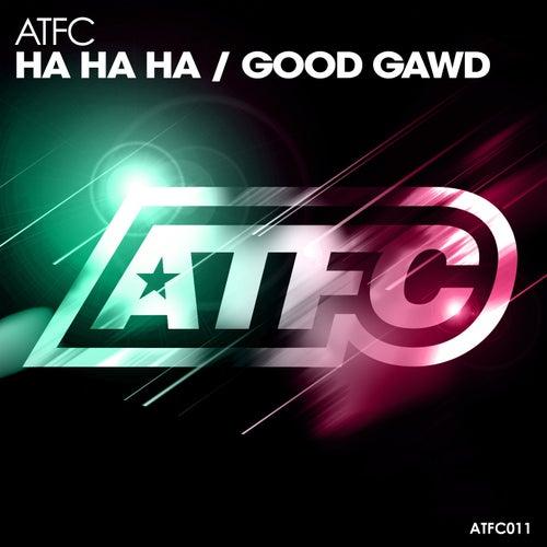 Ha Ha Ha / Good Gawd by ATFC