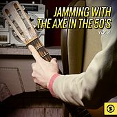Jamming with the Axe in the 50's, Vol. 4 by Various Artists