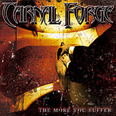 The More You Suffer by Carnal Forge