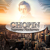 Chopin: Supreme Nocturnes – Relaxing Masterpieces for Stress Relief, Relaxation & Well Being, Classical Music Therapy by Chopin Nocturne Masters