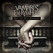 Kiss the Sun Goodbye (Bonus Track Version) by Vampires Everywhere!