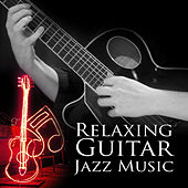 Relaxing Guitar Jazz Music – Smooth Jazz, Total Relax, Easy Listening, Lounge Music by Relaxing Jazz Music