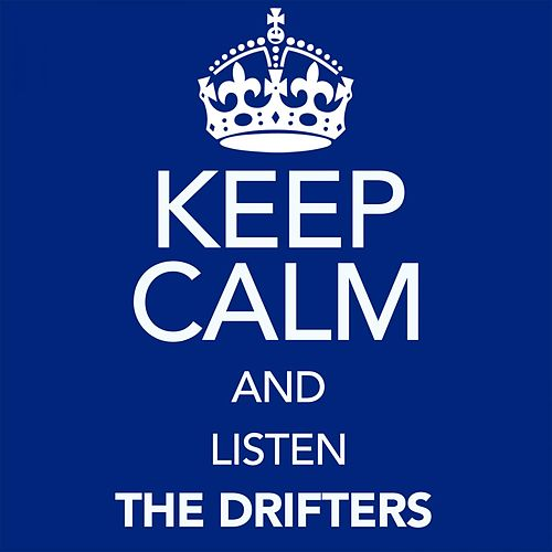 Keep Calm and Listen the Drifters von The Drifters