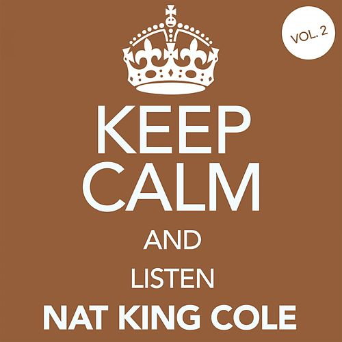 Keep Calm and Listen Nat King Cole (Vol. 02) von Nat King Cole