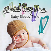 Classical Harp Music - Baby Sleepy Time, Soothing Songs Help You Relax, Destress and Focus by Various Artists