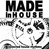 Made in House (Selected House Rhythms) by Various Artists