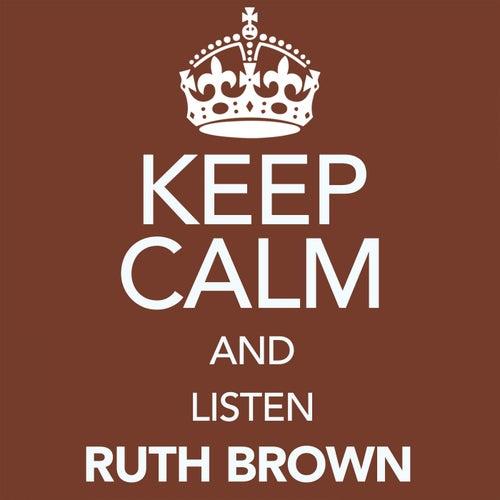 Keep Calm and Listen Ruth Brown von Ruth Brown
