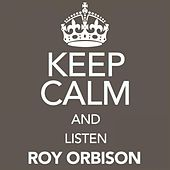 Keep Calm and Listen Roy Orbison von Roy Orbison