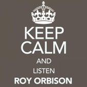 Keep Calm and Listen Roy Orbison von Roy Orbison