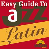 Easy Guide to Jazz - Latin by Various Artists