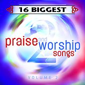 16 Biggest Praise & Worship Songs by Various Artists