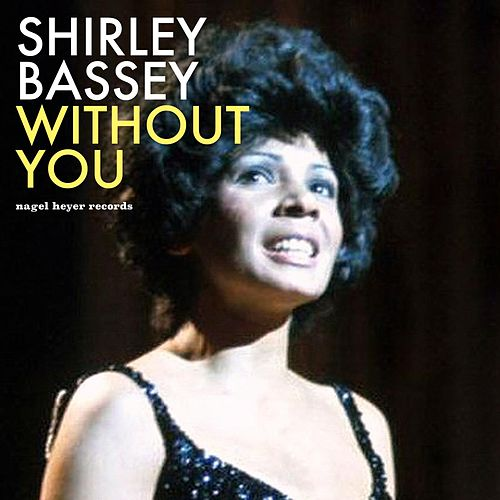 Without You by Shirley Bassey