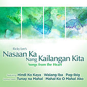 Nasaan Ka Nang Kailangan Kita (Songs from the Heart) by Various Artists