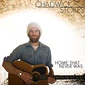 Home That Never Was by Chadwick Stokes