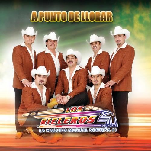 A Punto De Llorar by Los Rieleros Del Norte