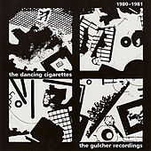1980-1981: The Gulcher Recordings by The Dancing Cigarettes