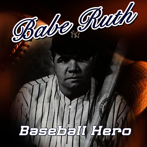 Baseball Hero by Babe Ruth (Baseball)