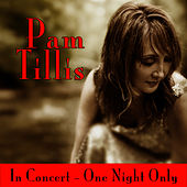 In Concert - One Night Only by Pam Tillis