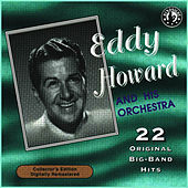 22 Original Big Band Hits by Eddy Howard