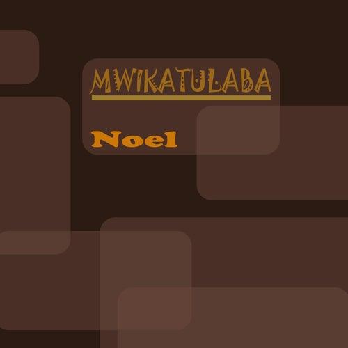 Mwikatulaba by Noel