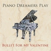 Piano Dreamers Play Bullet For My Valentine by Piano Dreamers